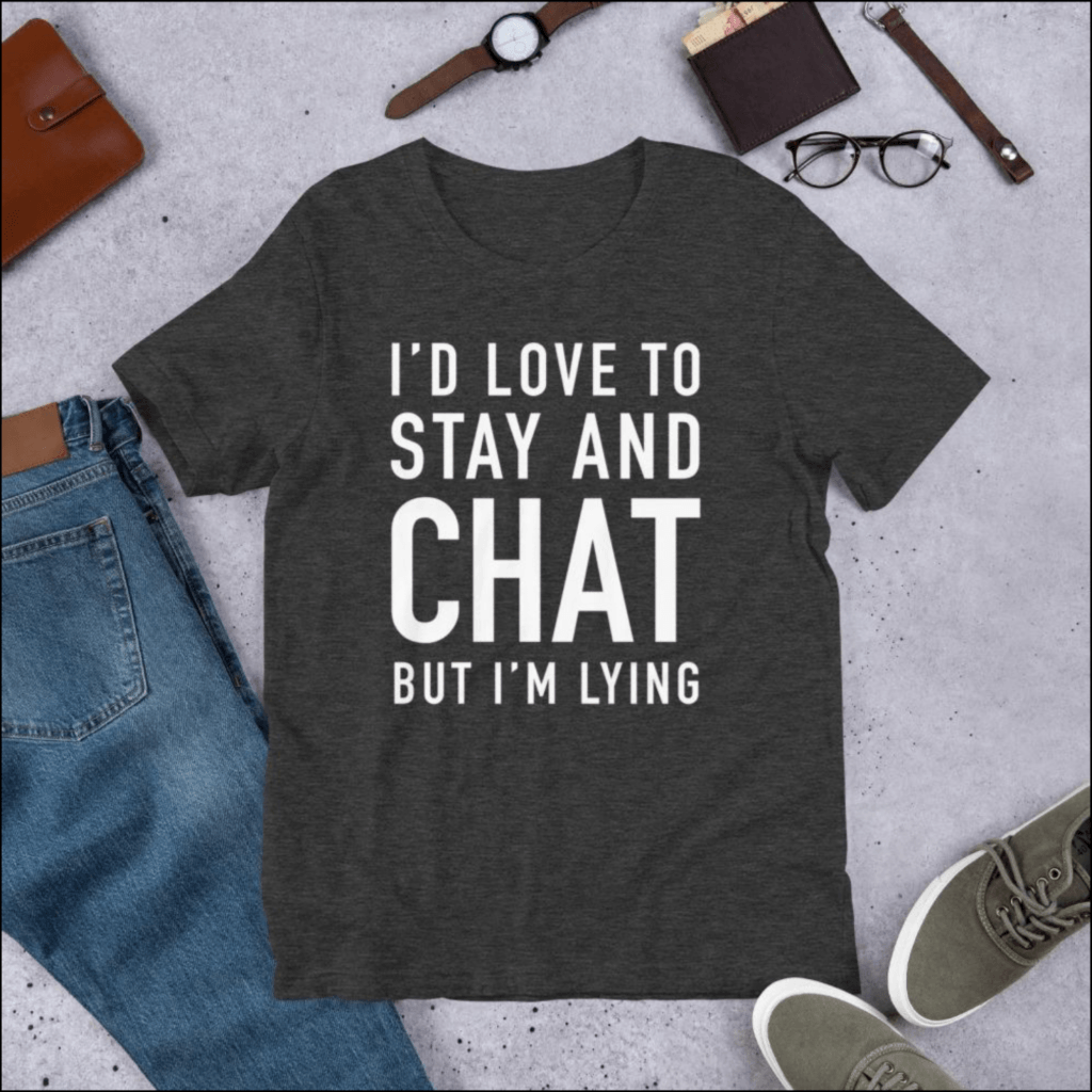 "gift for introverts ""I'd love to stay and chat but I'm lying"" shirt"