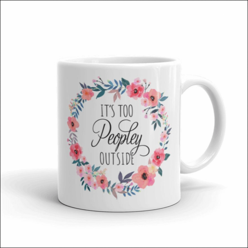 "gift for introverts ""it's too peopley outside"" mug"
