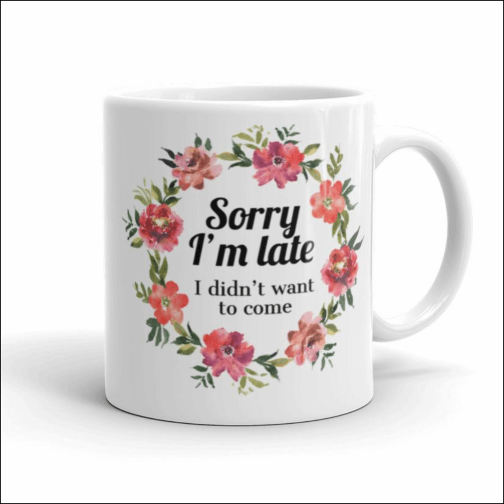 Sorry I'm late I didn't want to come floral mug for introverts