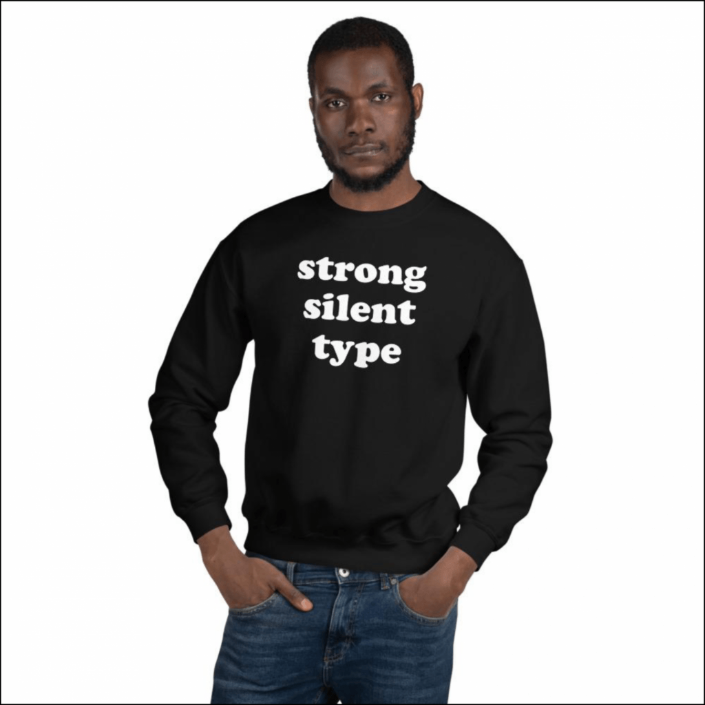 Strong silent type sweatshirt gift for introverts