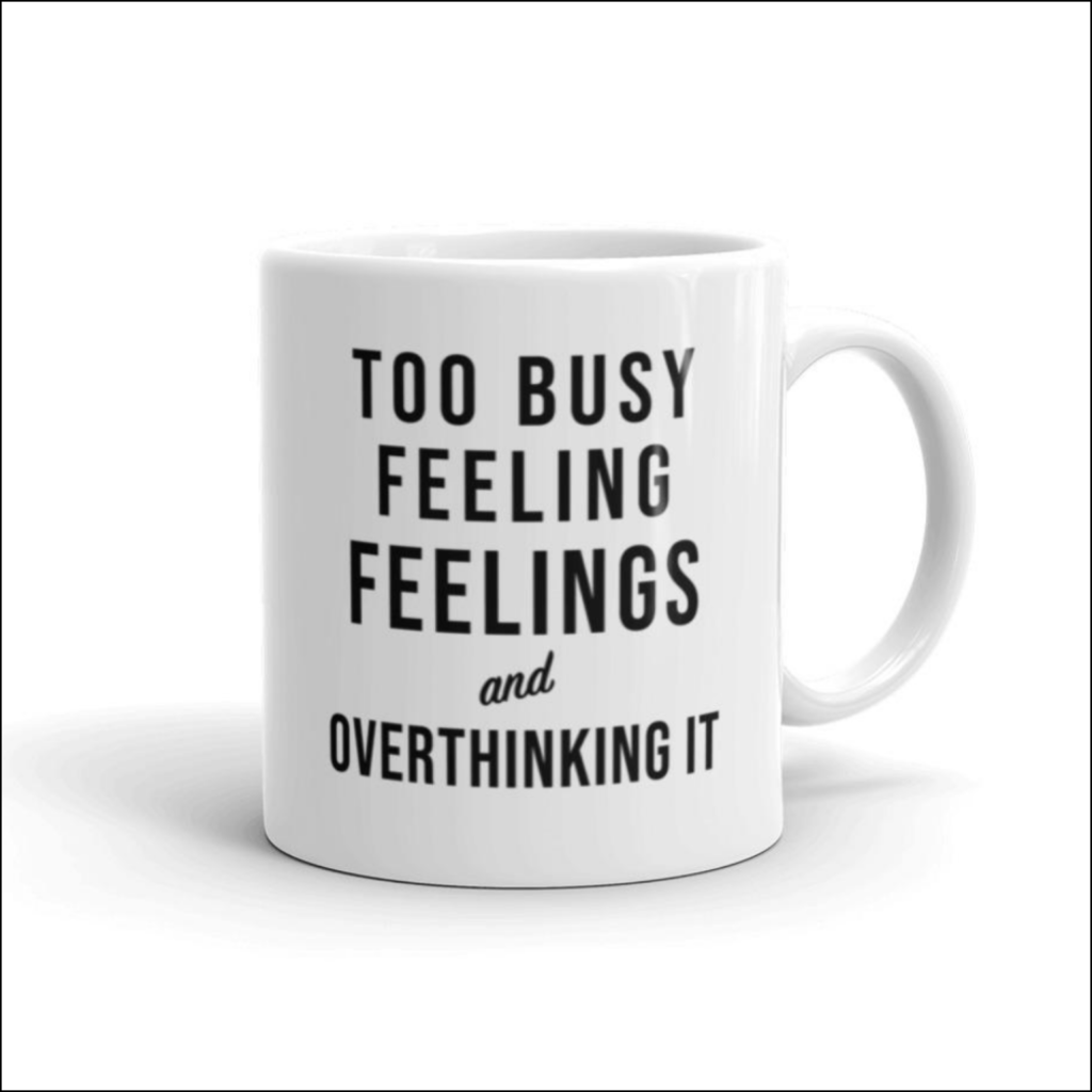 Too busy feeling feelings and overthinking it mug for introverts