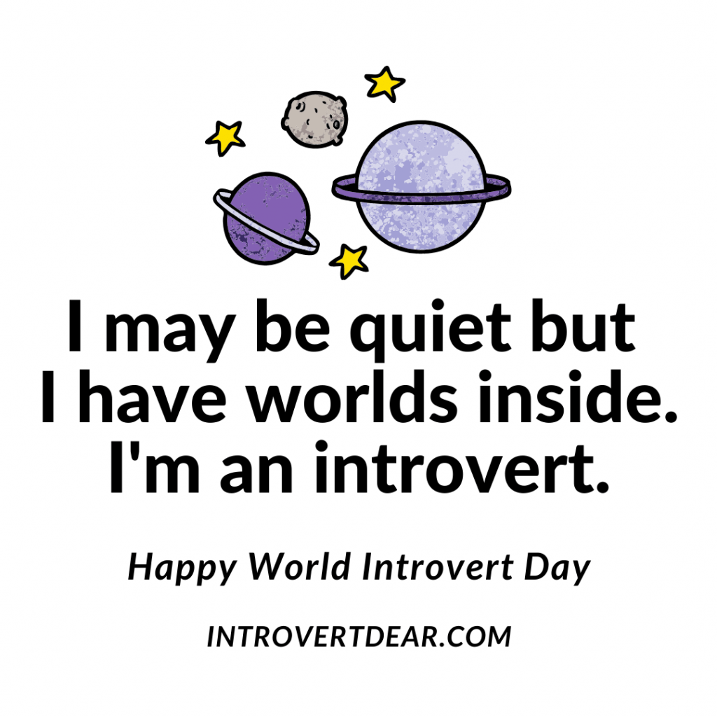 a meme that says I may be quiet but I have worlds inside. I'm an introvert. Happy world introvert day.