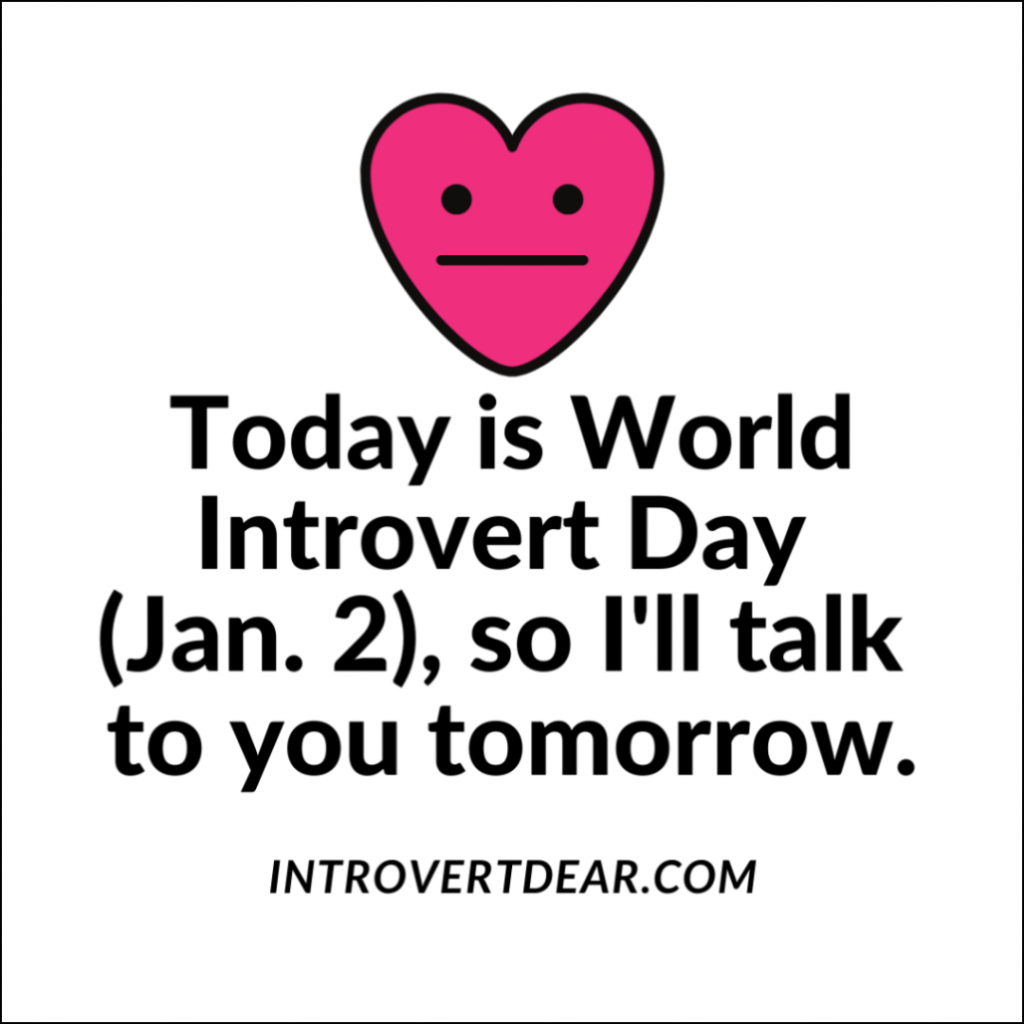 Today is World Introvert Day so I'll talk to you tomorrow meme