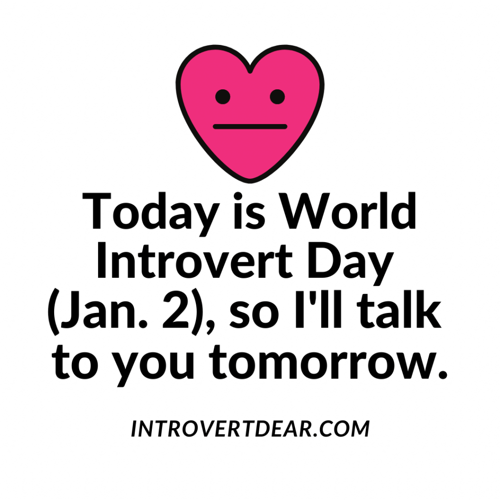 "a meme that says ""Today is World Introvert Day (Jan. 2), so I'll talk to you tomorrow."""