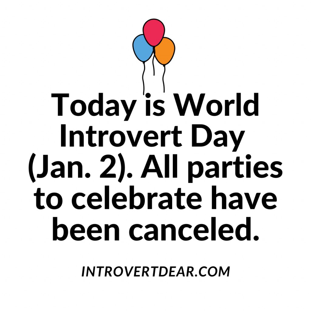 "a meme that says ""Today is World Introvert Day (Jan. 2). All parties to celebrate have been canceled."""