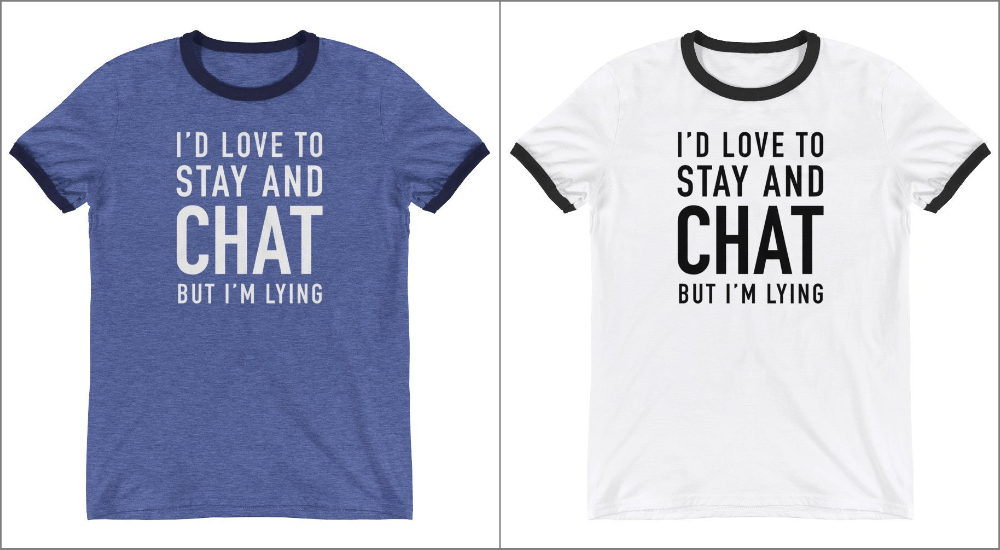 I'd love to stay and chat but I'm lying ringer tee for introverts