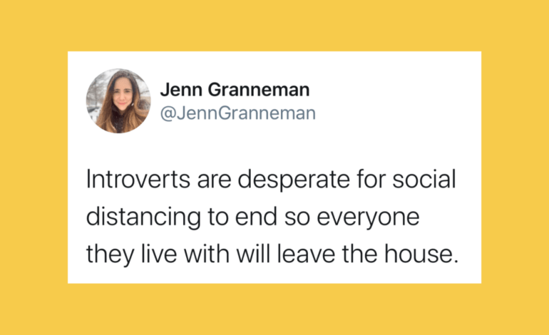 Introverts are desperate for social distancing to end so everyone they live with will leave the house. Tweet by Jenn Granneman