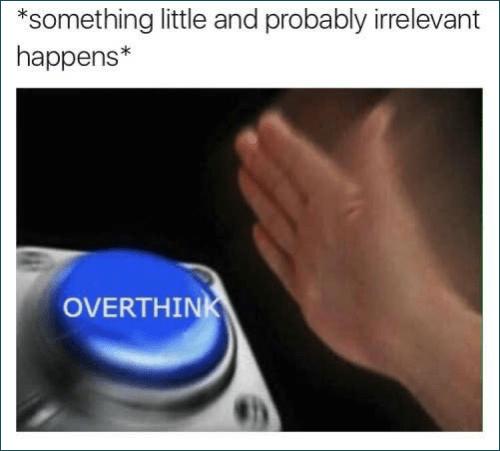 something little happens overthinking meme