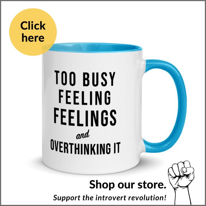 too busy feeling feelings and overthinking it mug