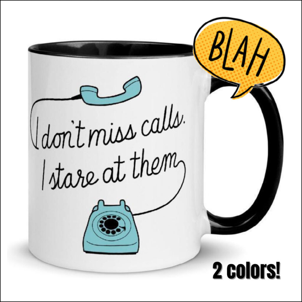 I don't miss calls, I stare at them mug gift for introverts