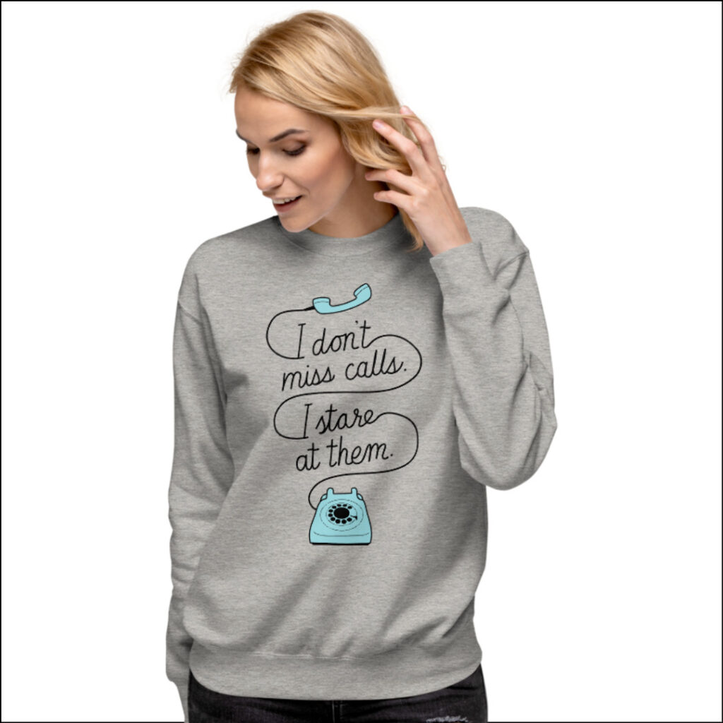 I don't miss calls, I stare at them introvert gift sweatshirt