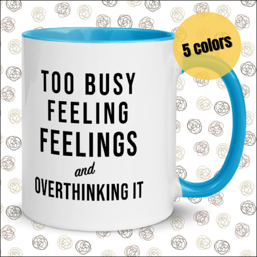 too busy feeling feelings and overthinking it mug gift for introverts