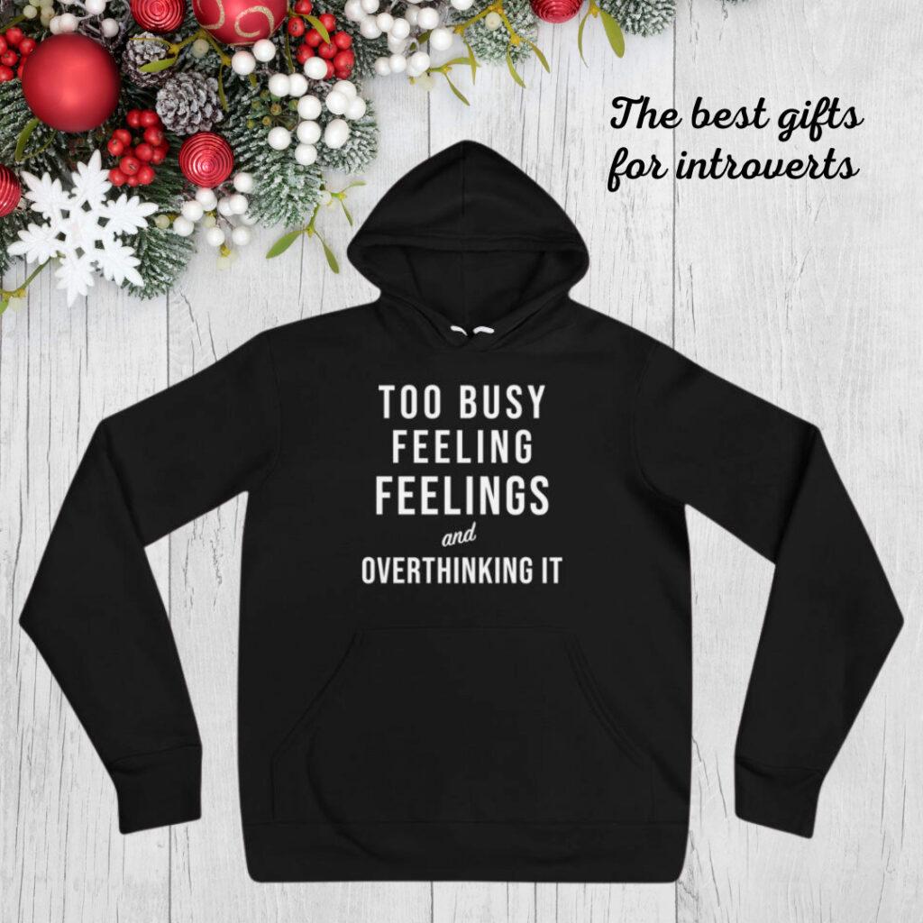 best introvert gifts too busy feeling feelings hoodie