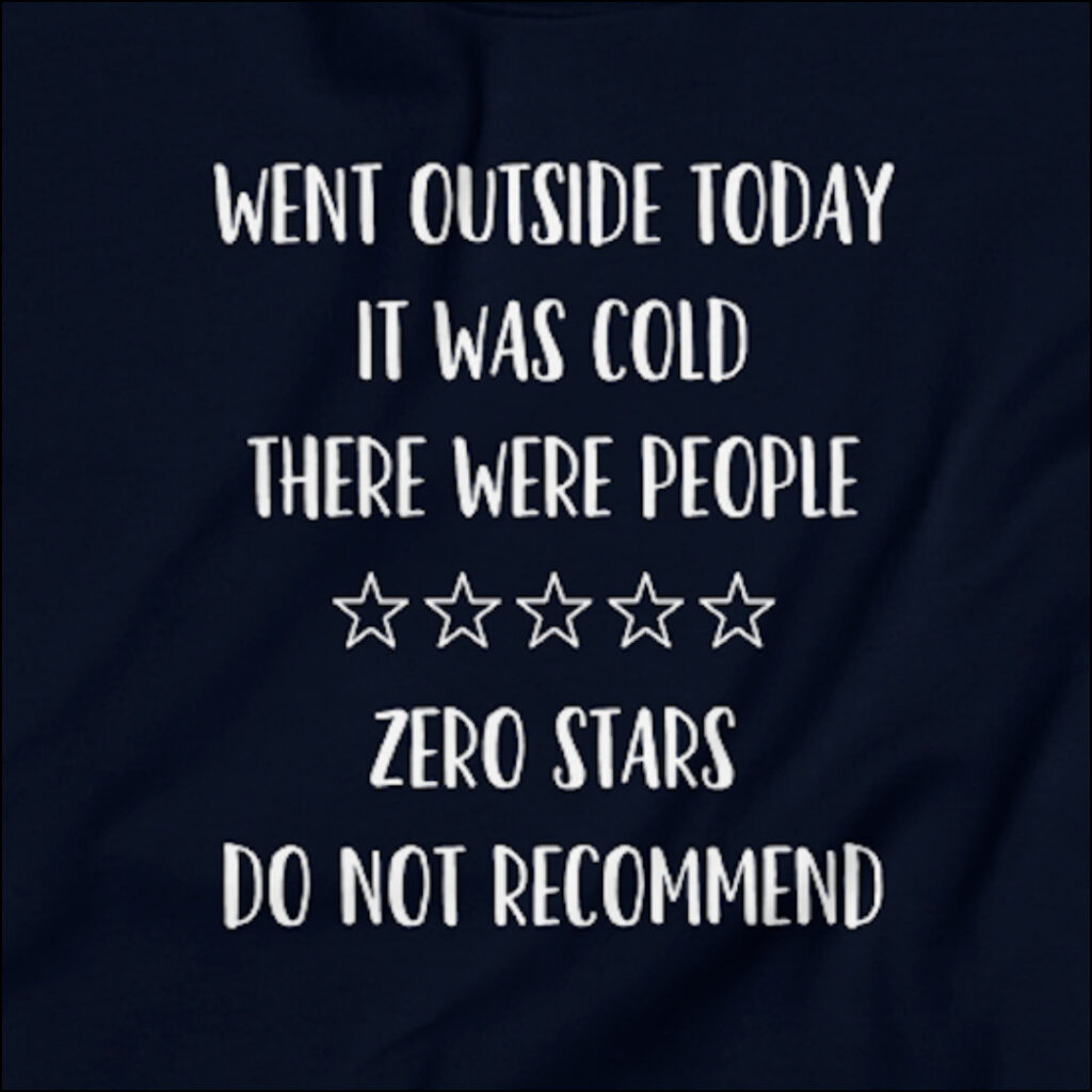 went outside today it was cold there were people zero stars do not recommend sweatshirt for introverts gift